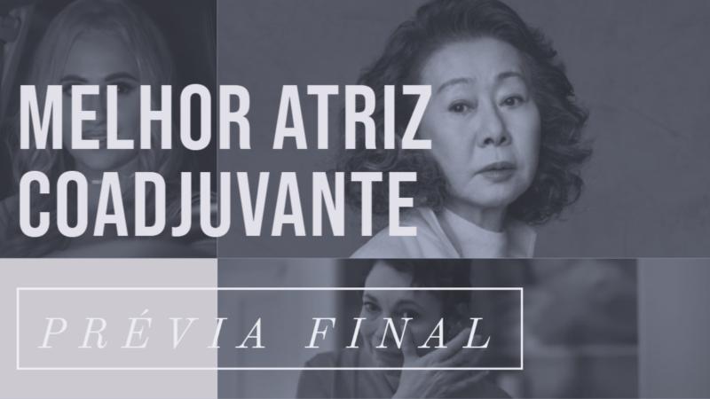 Oscar 2021 – Melhor Atriz Coadjuvante (Prévia Final)